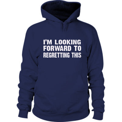 Im Looking Forward To Regretting This Hoodie S-Navy- Cool Jerseys - 1