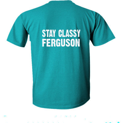 Stay Classy Ferguson tshirt - Ultra-Cotton T-Shirt Back Print Only S-Galapogos Blue- Cool Jerseys - 1