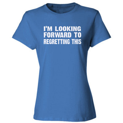 Im Looking Forward To Regretting This Tshirt - Ladies' Cotton T-Shirt S-Carolina Blue- Cool Jerseys - 1