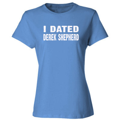 I dated Derek Shepherd tshirt - Ladies' Cotton T-Shirt S-Carolina Blue- Cool Jerseys - 1