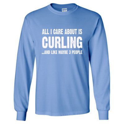 All i Care About Curling And Like Maybe Three People tshirt - Long Sleeve T-Shirt S-Carolina Blue- Cool Jerseys - 1