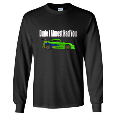 Dude I Almost Had You Shirt - Long Sleeve T-Shirt S-Black- Cool Jerseys - 1