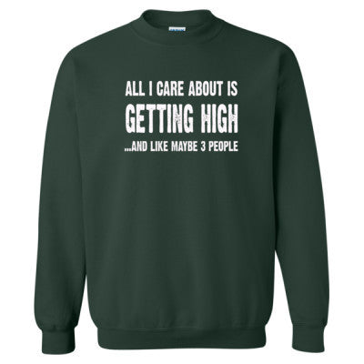 All i Care About Is Getting High tshirt - Heavy Blend™ Crewneck Sweatshirt S-Forest- Cool Jerseys - 1