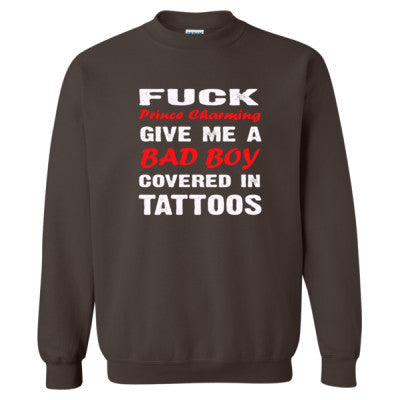 Fuck Prince Charming. Give Me A Bad Boy Covered In Tattoos Tshirt - Heavy Blend™ Crewneck Sweatshirt - Cool Jerseys - 1