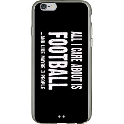 All i Care About is football And Like Maybe Three People - iPhone 6 - 4.7 inch screen - FREE SHIPPING WITHIN USA OS-Clear- Cool Jerseys