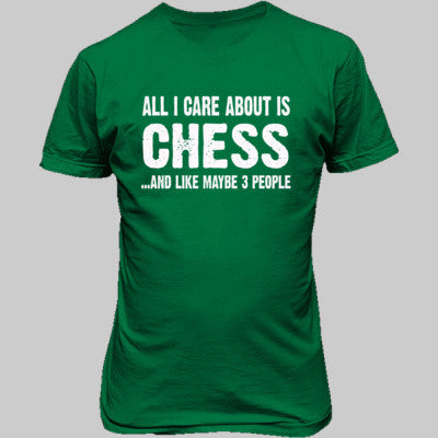 All i Care About Chess And Like Maybe Three People tshirt - Unisex T-Shirt FRONT Print S-Irish Green- Cool Jerseys - 1