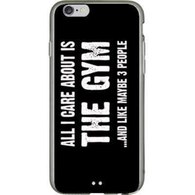 All i Care About is the gym And Like Maybe Three People - iPhone 6 - 4.7 inch screen - FREE SHIPPING WITHIN USA OS-Clear- Cool Jerseys