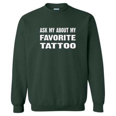 Ask Me About My Favorite Tattoo tshirt - Heavy Blend™ Crewneck Sweatshirt S-Forest- Cool Jerseys - 1