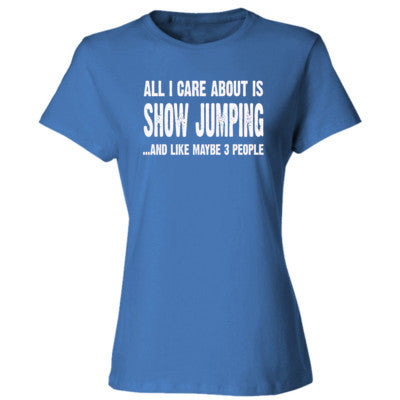 All i Care About Show Jumping And Like Maybe Three People tshirt - Ladies' Cotton T-Shirt S-Carolina Blue- Cool Jerseys - 1