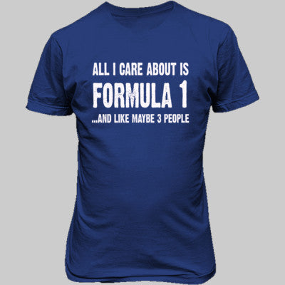 All i Care About Formula 1 And Like Maybe Three People tshirt - Unisex T-Shirt FRONT Print - Cool Jerseys - 1