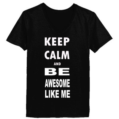Keep Calm and Be Awesome Like Me - Ladies' V-Neck T-Shirt XS-Black- Cool Jerseys - 1