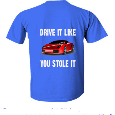 Drive It Like You Stole It - Ultra-Cotton T-Shirt Back Print Only S-Antique Royal- Cool Jerseys - 1