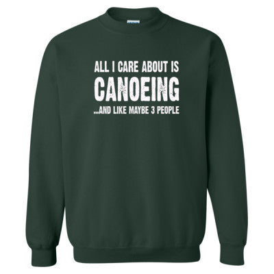 All i Care About Canoeing And Like Maybe Three People tshirt - Heavy Blend™ Crewneck Sweatshirt S-Forest- Cool Jerseys - 1
