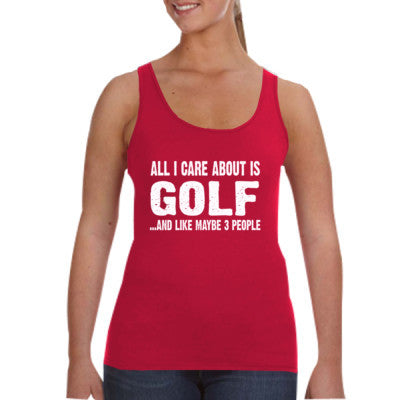 All i Care About Golf And Like Maybe Three People tshirt - Ladies Tank Top - Cool Jerseys - 1