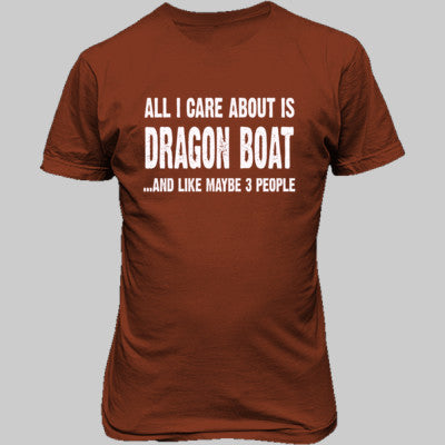 All i Care About Dragon Boat And Like Maybe Three People tshirt - Unisex T-Shirt FRONT Print - Cool Jerseys - 1