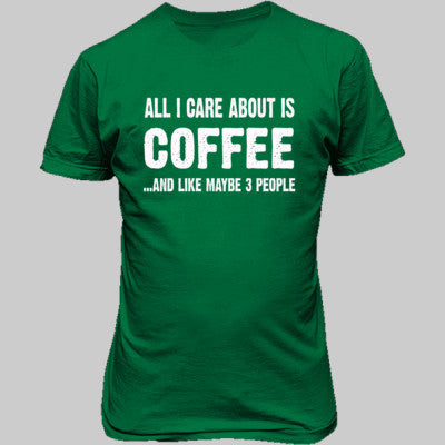 All i Care About Is Coffee tshirt - Unisex T-Shirt FRONT Print S-Irish Green- Cool Jerseys - 1