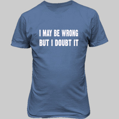 I may be wrong but i doubt it tshirt - Unisex T-Shirt FRONT Print S-Carolina Blue- Cool Jerseys - 1
