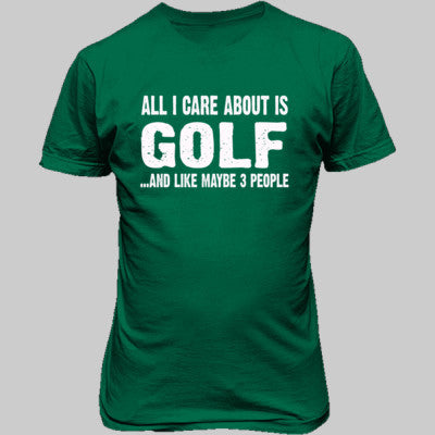 All i Care About Golf And Like Maybe Three People tshirt - Unisex T-Shirt FRONT Print - Cool Jerseys - 1