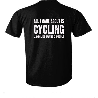 All i Care About Cycling And Like Maybe Three People tshirt - Ultra-Cotton T-Shirt Back Print Only - Cool Jerseys - 1
