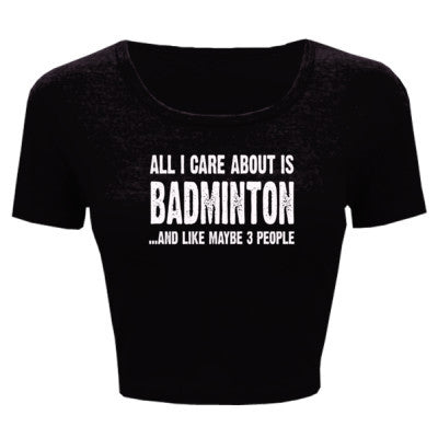 All i Care About Is Badminton And Like Maybe Three People tshirt - Ladies' Crop Top XS/S-Black- Cool Jerseys - 1