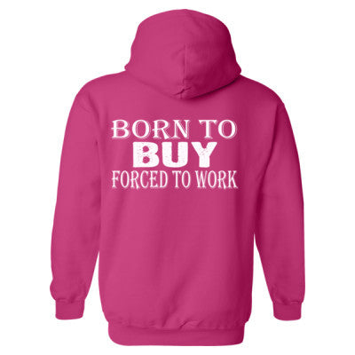 Born to Buy forced to work Heavy Blend™ Hooded Sweatshirt BACK ONLY S-Heliconia- Cool Jerseys - 1
