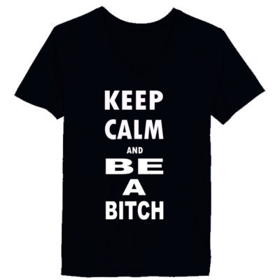 Keep Calm and Be a Bitch - Ladies' V-Neck T-Shirt - Cool Jerseys - 1