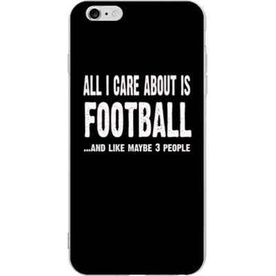 All i Care About is football And Like Maybe Three People - iPhone 6 plus - FREE SHIPPING WITHIN USA OS-Clear- Cool Jerseys