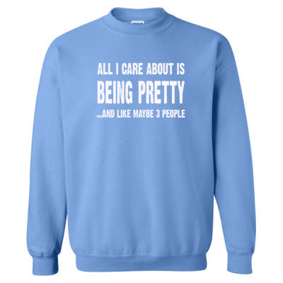All i Care About Is Being Pretty tshirt - Heavy Blend™ Crewneck Sweatshirt S-Carolina Blue- Cool Jerseys - 1