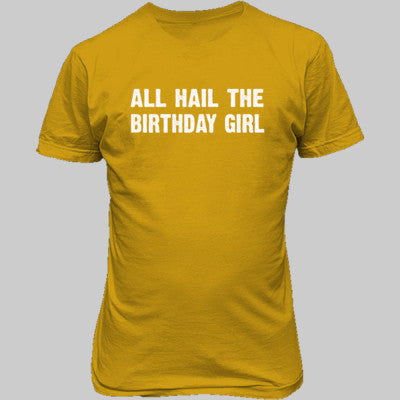 All Hail the birthday girl tshirt - Unisex T-Shirt FRONT Print S-Gold- Cool Jerseys - 1
