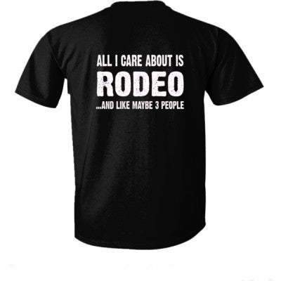 All i Care About Is Rodeo And Like Maybe Three People tshirt - Ultra-Cotton T-Shirt Back Print Only S-Real black- Cool Jerseys - 1