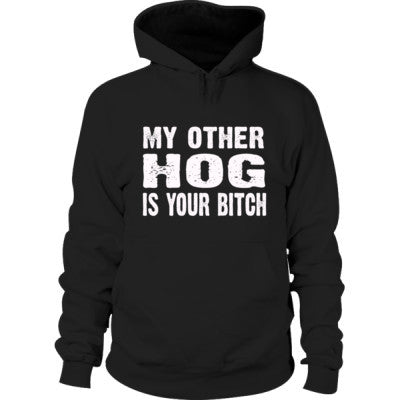 My Other Hog Is Your Bitch Hoodie S-Black- Cool Jerseys - 1