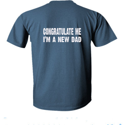 Congratulate me im a new dad tshirt - Ultra-Cotton T-Shirt Back Print Only S-Indigo Blue- Cool Jerseys - 1