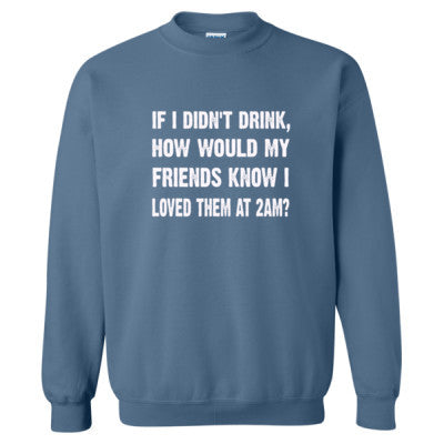 If i didnt drink - Heavy Blend™ Crewneck Sweatshirt S-Indigo Blue- Cool Jerseys - 1