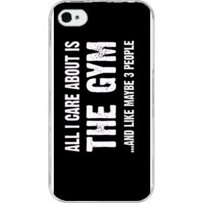 All i Care About is the gym And Like Maybe Three People - iPhone 4/4S - FREE SHIPPING WITHIN USA OS-Clear- Cool Jerseys