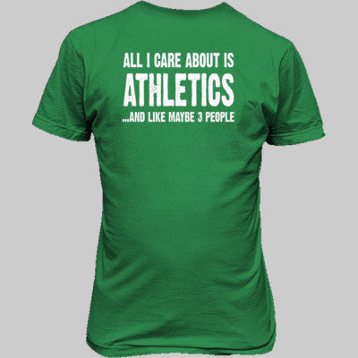 All i Care About Is Athletics And Like Maybe Three People tshirt - Unisex T-Shirt BACK Print Only S-Antique Irish Green- Cool Jerseys - 1