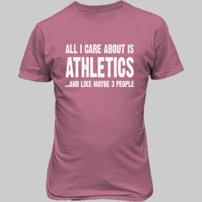 All i Care About Is Athletics And Like Maybe Three People tshirt - Unisex T-Shirt FRONT Print S-Azalea- Cool Jerseys - 1