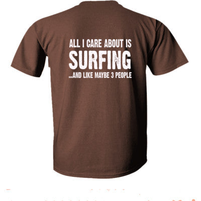 All i Care About Surfing And Like Maybe Three People tshirt - Ultra-Cotton T-Shirt Back Print Only S-Chestnut- Cool Jerseys - 1