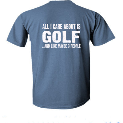 All i Care About Golf And Like Maybe Three People tshirt - Ultra-Cotton T-Shirt Back Print Only - Cool Jerseys - 1