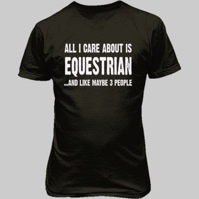 All i Care About Equestrian And Like Maybe Three People tshirt - Unisex T-Shirt FRONT Print S-Military Green- Cool Jerseys - 1
