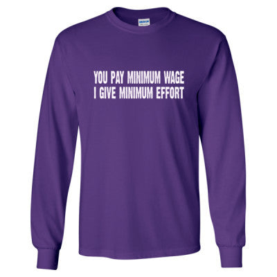 You pay me minimum wage i give minimum effort tshirt - Long Sleeve T-Shirt S-Purple- Cool Jerseys - 1