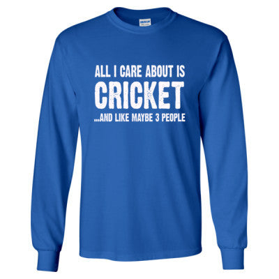 All i Care About Cricket And Like Maybe Three People tshirt - Long Sleeve T-Shirt S-Royal- Cool Jerseys - 1