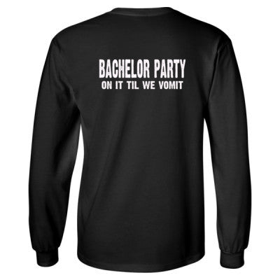 Bachelor Party. On It Til We Vomit Tshirt - Long Sleeve T-Shirt - BACK PRINT ONLY S-Black- Cool Jerseys - 1