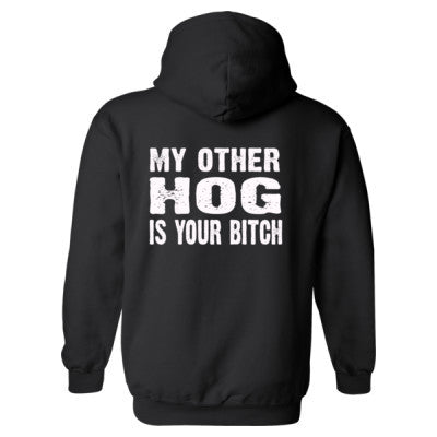 My Other Hog Is Your Bitch Heavy Blend™ Hooded Sweatshirt BACK ONLY S-Black- Cool Jerseys - 1
