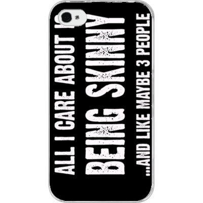 All i Care About Is being skinny - iPhone 4/4S - FREE SHIPPING WITHIN USA OS-Clear- Cool Jerseys