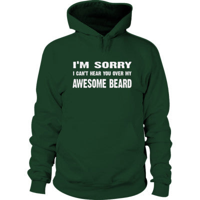 Im Sorry I Cant Hear You Over My Awesome Beard Hoodie S-Forest Green- Cool Jerseys - 1