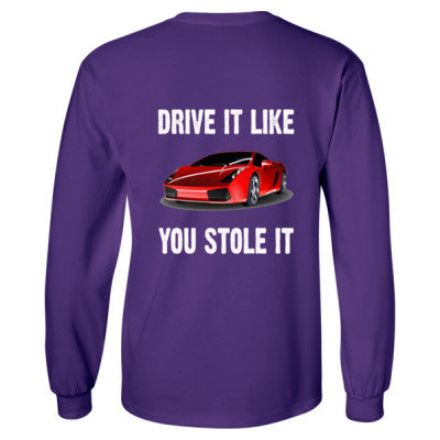 Drive It Like You Stole It - Long Sleeve T-Shirt - BACK PRINT ONLY - Cool Jerseys - 1
