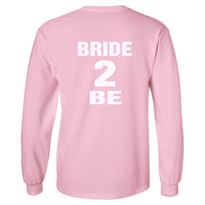 Bride To Be Tshirt - Long Sleeve T-Shirt - BACK PRINT ONLY S-Light Pink- Cool Jerseys - 1