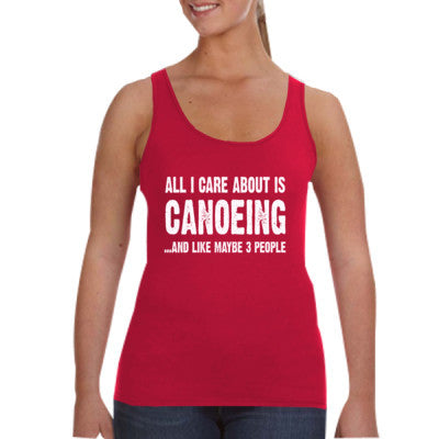 All i Care About Canoeing And Like Maybe Three People tshirt - Ladies Tank Top S-Independence Red- Cool Jerseys - 1