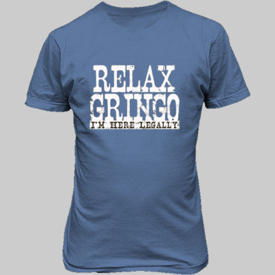 Relax Gringo Im Here Legally tshirt - Unisex T-Shirt FRONT Print S-Carolina Blue- Cool Jerseys - 1