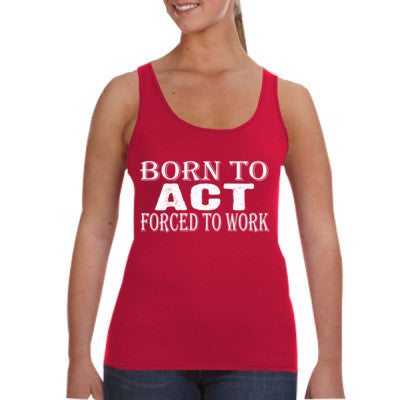 Born to act forced to work tshirt - Ladies Tank Top S-Independence Red- Cool Jerseys - 1